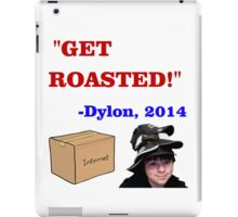 GET ROASTED Dylon Quote iPad Case/Skin