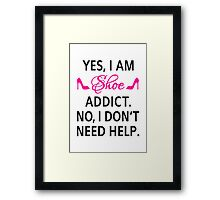Yes, I am shoe addict. No, I don't need help. Framed Print