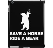 Save a Horse, Ride a Bear w/Graphic iPad Case/Skin