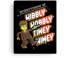 Everything is TIMEY WIMEY! Canvas Print