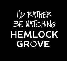 I'd Rather Be Watching Hemlock Grove by Aly Dematti