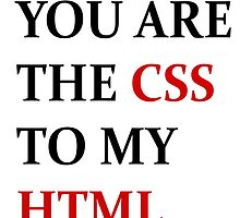 You are the CSS to my HTML by HGmercury