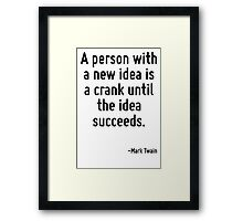 A person with a new idea is a crank until the idea succeeds. Framed Print