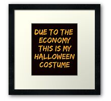DUE TO THE ECONOMY, THIS IS MY HALLOWEEN COSTUME Framed Print