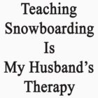 Teaching Snowboarding Is My Husband's Therapy  by supernova23