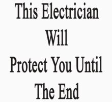 This Electrician Will Protect You Until The End  by supernova23