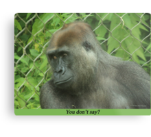 You don't say? Metal Print