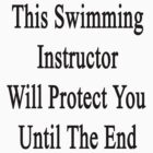 This Swimming Instructor Will Protect You Until The End  by supernova23