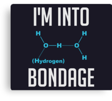 I'm into Hydrogen Canvas Print