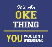 It's An OKE thing, you wouldn't understand !! by satro