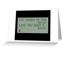 Put your Hands in the Error Greeting Card