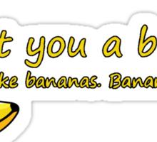 I Got You A Banana.. Sticker