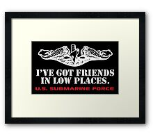 Cool 'I've Got Friends in Low Places' U.S. Submarine Force T-Shirt Framed Print