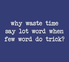 Why Waste Time Say Lot Word by TheShirtYurt
