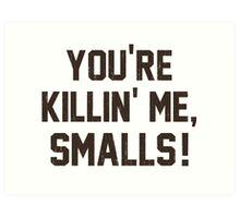 You're Killin' Me, Smalls!  Baseball Nostalgia Art Print