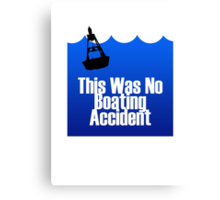 This Was No Boating Accident Canvas Print