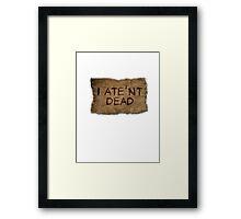 ATE'NT DEAD Framed Print