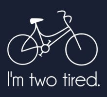 I'm Two Tired Too Tired Sleepy Bicycle by TheShirtYurt