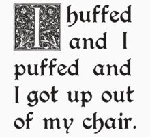 Huffed and Puffed and Got Out of My Chair by TheShirtYurt