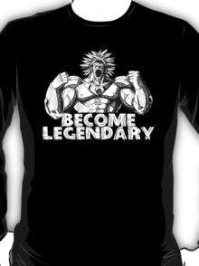 BECOME LEGENDARY- BROLY SUPER SAIYAN T-Shirt