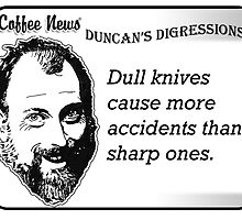 Dull knives cause more accidents than sharp ones. by vancoffeenews