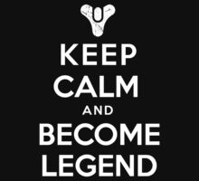 Keep Calm and Become Legend by bplavin