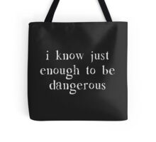 I Know Just Enough To Be Dangerous Tote Bag