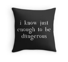 I Know Just Enough To Be Dangerous Throw Pillow