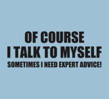 Of Course I Talk to Myself Sometimes I Need Expert Advice T-Shirt Tee Funny Tee by beardburger