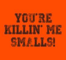 You're Killin' Me Smalls by beardburger