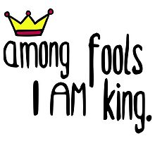 Among the fools I am king by chrisbears