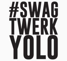 Hashtag Swag Twerk Yolo by TheShirtYurt