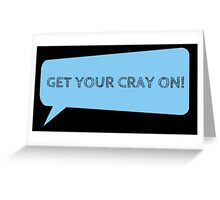 GET YOUR CRAY ON ! Greeting Card