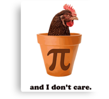 Chicken Pot Pi (and I don't care) Canvas Print