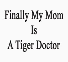 Finally My Mom Is A Tiger Doctor  by supernova23