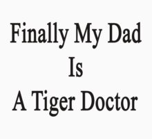 Finally My Dad Is A Tiger Doctor  by supernova23