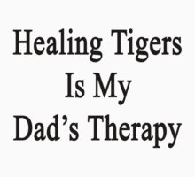 Healing Tigers Is My Dad's Therapy  by supernova23