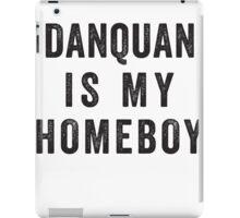 Danquan Is My Homeboy iPad Case/Skin