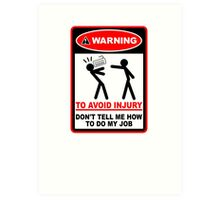 Warning! To avoid injury don't tell me how to do my job. (with keyboard) Art Print