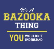 It's A BAZOOKA thing, you wouldn't understand !! by satro
