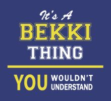 It's A BEKKI thing, you wouldn't understand !! by satro