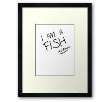 I AM A FISH Framed Print