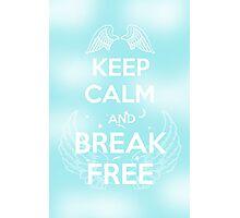 Keep Calm and Break Free Photographic Print