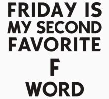 FRIDAY IS MY SECOND FAVORITE F WORD | quote by cbazoe