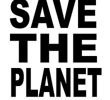 SAVE THE PLANET by James Chetwald Mattson