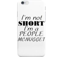 I'M NOT SHORT I'M A PEOPLE MCNUGGET iPhone Case/Skin
