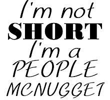 I'M NOT SHORT I'M A PEOPLE MCNUGGET Photographic Print