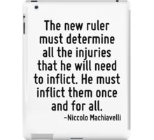 The new ruler must determine all the injuries that he will need to inflict. He must inflict them once and for all. iPad Case/Skin