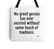 No great genius has ever existed without some touch of madness. Tote Bag