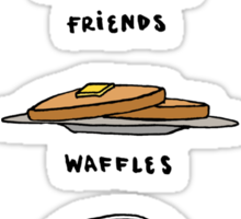 Friends, Waffles, Work. Sticker